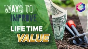 Lifetime value (LTV) can be improved in 5 different ways