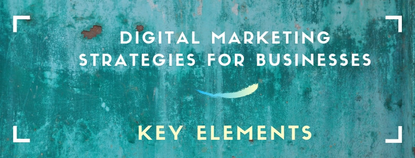 Main Elements of the Business Digital Marketing Strategies