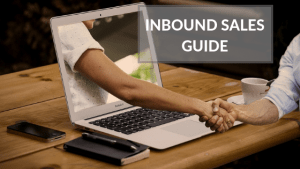 Inbound Sales: Your In-depth, Simple Guide to Using the Inbound Sales Methodology