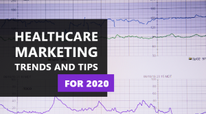GUIDE ON HEALTHCARE MARKETING, MEDICAL MARKETING TRENDS AND TIPS FOR 2020G