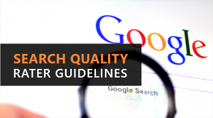 Latest Google Search Quality Rater Guidelines used by Google Assessors to influence the website ranking